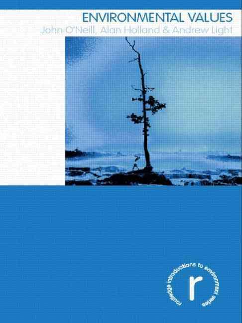 Environmental Values By O'Neil, John/ Holland, Alan/ Light, Andrew